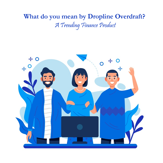 Dropline Overdraft? A Trending Finance Product